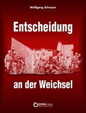 Entscheidung an der Weichsel: Dokumentarbericht über Vorgeschichte und Verlauf des Warschauer Aufstandes