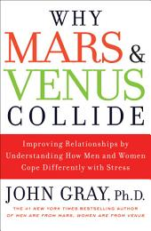 Why Mars and Venus Collide: Improving Relationships by Understanding How Men and Women Cope Differently with Stress