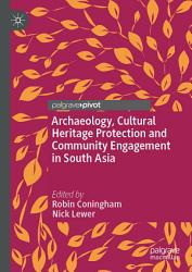 Archaeology Cultural Heritage Protection And Community Engagement In South Asia Book PDF