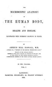 The microscopic anatomy of the human body in health and disease: Volume 1