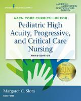 AACN Core Curriculum for Pediatric High Acuity  Progressive  and Critical Care Nursing  Third Edition PDF