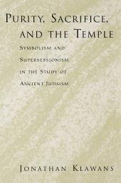 Purity, Sacrifice, and the Temple: Symbolism and Supersessionism in the Study of Ancient Judaism