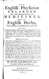 The English Physician Enlarged: With Three Hundred and Sixty-nine Medicines, Made of English Herbs, that Were Not in Any Impression Until this : Being an Astrologo-physical Discourse of the Vulgar Herbs of this Nation ...