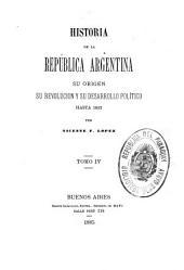 Historia de la República Argentina: su origen, su revolucion, y su desarrollo político hasta 1852, Volumen 4