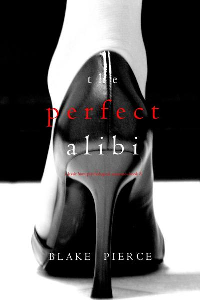 Download The Perfect Alibi  A Jessie Hunt Psychological Suspense Thriller   Book Eight  Book