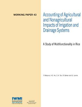 Accounting of agricultural and nonagricultural impacts of irrigation and drainage systems  A study of multifunctionality in rice PDF