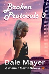 Broken Protocols 3 (Fantasy romantic comedy with pets and time travel): A Charmin Marvin Romantic Comedy series
