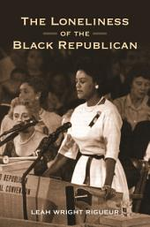 The Loneliness of the Black Republican: Pragmatic Politics and the Pursuit of Power: Pragmatic Politics and the Pursuit of Power