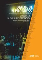 Dialogue in Progress   Wissenschaft  Kultur  Gesellschaft  Stimmen aus 20 Karlsruher Gespraechen PDF