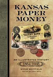 Kansas Paper Money: An Illustrated History, 1854–1935