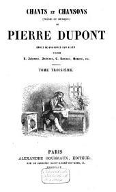 Chants et chansons, poésie et musique, de Pierre Dupont: Volume3