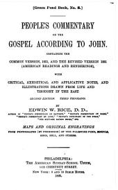 People's Commentary on the Gospel According to John: Containing the Common Version, 1611, and the Revised Version, 1881 (American Readings and Renderings)
