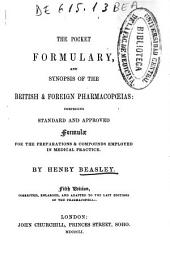 The Pocket Formulary: And Synposis of the British & Foreign Pharmacopoeias : Comprising Standard and Approved Formulae for the Preparations and Compounds Employed in Medical Practice
