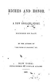 Riches and Honor: A New England Story. Founded on Fact