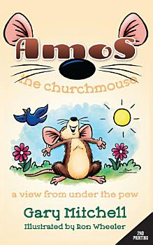 Amos the Churchmouse  A View from Under the Pew PDF