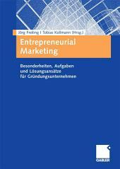 Entrepreneurial Marketing: Besonderheiten, Aufgaben und Lösungsansätze für Gründungsunternehmen