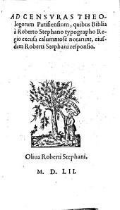 Ad censuras theologorum Parisiensium, quibus Biblia à Roberto Stephano typographo Regio excusa calumniosè notarunt, eiusdem Roberti Stephani responsio
