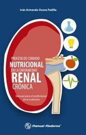 Proceso de cuidado nutricional en la enfermedad renal crónica: Manual para el profesional de la nutrición