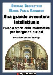 Una grande avventura intellettuale - Piccola storia della matematica per insegnanti curiosi