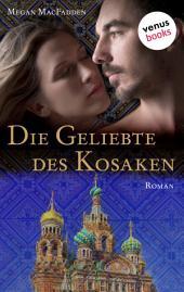 Die Geliebte des Kosaken: Roman