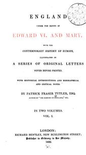England Under the Reigns of Edward VI. and Mary: With the Contemporary History of Europe, Volume 1