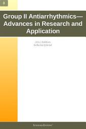 Group II Antiarrhythmics—Advances in Research and Application: 2012 Edition: ScholarlyBrief