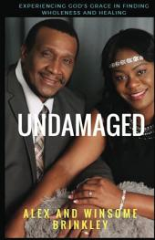 Undamaged: Experiencing God's Grace in Finding Wholeness and Healing