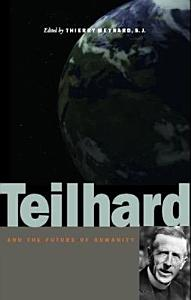 Teilhard and the Future of Humanity