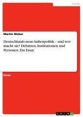 Deutschlands neue Außenpolitik – und wer macht sie? Debatten, Institutionen und Personen. Ein Essay