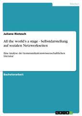 All the world's a stage - Selbstdarstellung auf sozialen Netzwerkseiten: Eine Analyse der kommunikationswissenschaftlichen Literatur