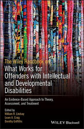 The Wiley Handbook on What Works for Offenders with Intellectual and Developmental Disabilities PDF