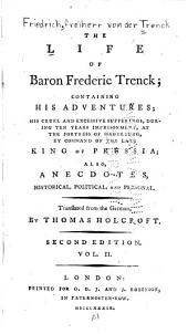 The Life of Baron Frederick Trenck, Containing His Adventures, and Also His Excessive Sufferings During Ten Years Imprisonment at the Fortress of Magdeburgh, by Command of the Late King of Prussia ...