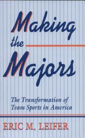 Making the Majors: The Transformation of Team Sports in America