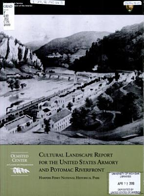 Cultural Landscape Report for the United States Armory at Harpers Ferry and Potomac Riverfront  Harpers Ferry National Historical Park PDF