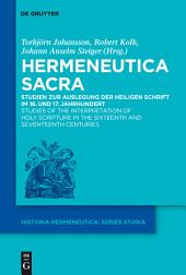 Hermeneutica Sacra: Studien zur Auslegung der Heiligen Schrift im 16. und 17. Jahrhundert / Studies of the Interpretation of Holy Scripture in the Sixteenth and Seventeenth Centuries
