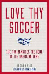 Love Thy Soccer: The Fan Rewrites the Book on the American Game