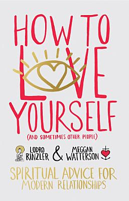 How to Love Yourself  and Sometimes Other People  PDF