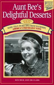 Aunt Bee s Delightful Desserts Book