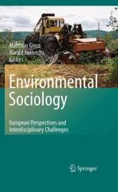 Environmental Sociology: European Perspectives and Interdisciplinary Challenges