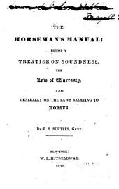 The Horseman's Manual: Being a Treatise on Soundness, the Law of Warranty, and Generally on the Laws Relating to Horses