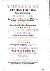 Thesaurus resolutionum Sacrae Congregationis Concilii...: prodierunt in causus sub annum 1745 propositis... ; Tomus decimusquartus : triplice indice...