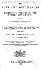 The Acts and Ordinances of the Legislative Council of the Straits Settlements, from the 1st April 1867 to the 1st June 1886
