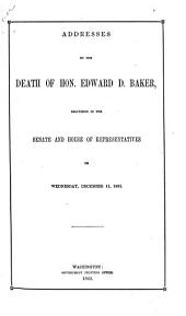 Addresses on the Death of Hon. Edward D. Baker, Delivered in the Senate and House of Representatives on Wednesday, December 11, 1861