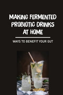 Making Fermented Probiotic Drinks At Home