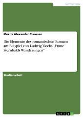"""Die Elemente des romantischen Romans am Beispiel von Ludwig Tiecks """"Franz Sternbalds Wanderungen"""""""