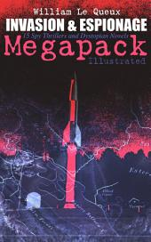 INVASION & ESPIONAGE Megapack – 15 Spy Thrillers & Dystopian Novels (Illustrated): The Price of Power, The Great War in England in 1897, The Invasion of 1910, Spies of the Kaiser, The Czar's Spy, Of Royal Blood, The Zeppelin Destroyer, Sant of the Secret Service, The Way to Win...