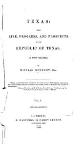 Texas: The Rise, Progress, and Prospects of the Republic of Texas ...