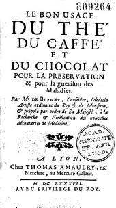 Le Bon usage du thé, du caffé et du chocolat pour la préservation & pour la guérison des maladies, par Mr de Blégny,...
