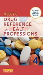 Mosby's Drug Reference for Health Professions - E-Book: Edition 4