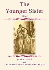 THE YOUNGER SISTER vol. III - A Jane Austen Novel: A novel in the THE WATSONS series by Jane Austen and Catherine Austen-Hubback
